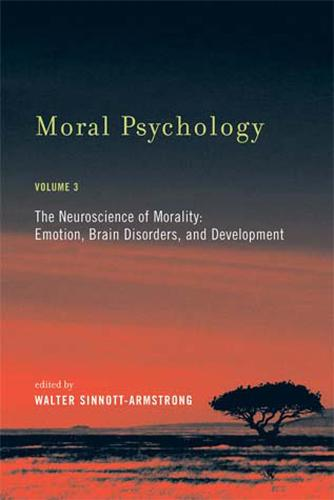 Moral Psychology: Volume 3: The Neuroscience of Morality: Emotion, Brain Disorders, and Development - The MIT Press (Paperback)