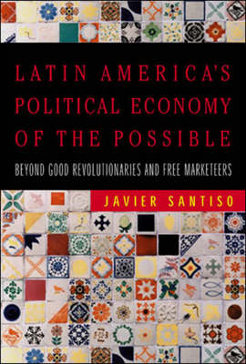 Latin America's Political Economy of the Possible: Beyond Good Revolutionaries and Free-Marketeers - The MIT Press (Paperback)