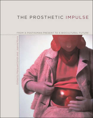 The Prosthetic Impulse: From a Posthuman Present to a Biocultural Future - The MIT Press (Paperback)