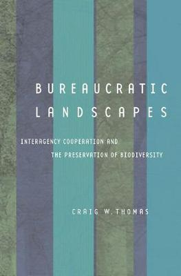 Bureaucratic Landscapes: Interagency Cooperation and the Preservation of Biodiversity - Politics, Science, and the Environment (Paperback)