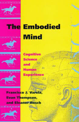 The Embodied Mind: Cognitive Science and Human Experience - The MIT Press (Paperback)