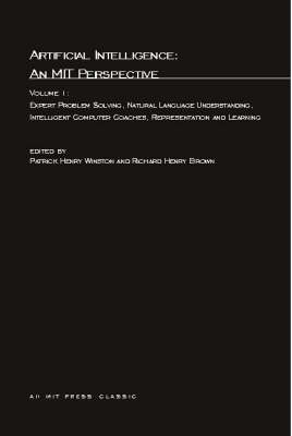 Artificial Intelligence: An MIT Perspective: Volume 1: Expert Problem Solving, Natural Language Understanding and Intelligent Computer Coaches, Representation and Learning - Artificial Intelligence Series (Paperback)