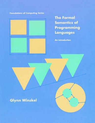 The Formal Semantics of Programming Languages: An Introduction - Foundations of Computing (Paperback)