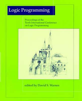 Logic Programming: Proceedings of the Tenth International Conference on Logic Programming June 21-24, 1993, Budapest, Hungary - Logic Programming (Paperback)