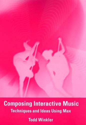Composing Interactive Music: Techniques and Ideas Using Max - MIT Press (Paperback)