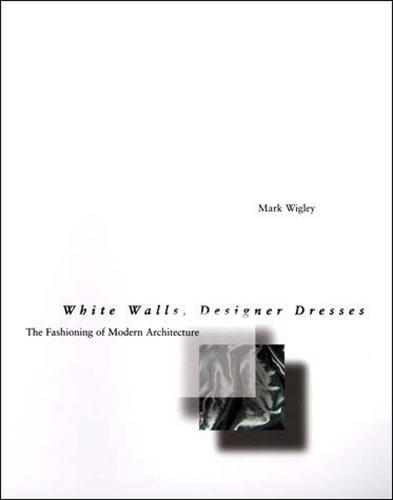 White Walls, Designer Dresses: The Fashioning of Modern Architecture - White Walls, Designer Dresses (Paperback)