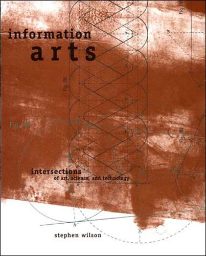 Information Arts: Intersections of Art, Science, and Technology - Leonardo (Paperback)
