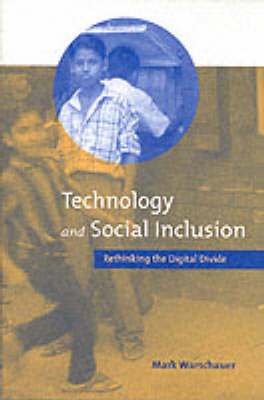 Technology and Social Inclusion: Rethinking the Digital Divide - The MIT Press (Paperback)