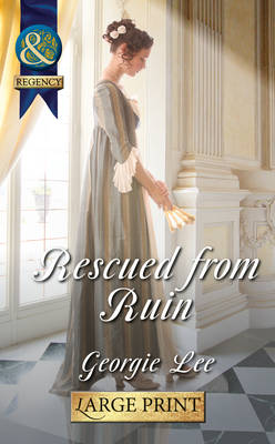 Rescued from Ruin - Mills & Boon Largeprint Historical (Hardback)