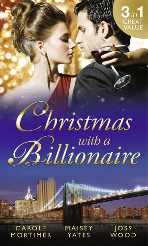 Christmas with a Billionaire: Billionaire Under the Mistletoe / Snowed in with Her Boss / a Diamond for Christmas (Paperback)