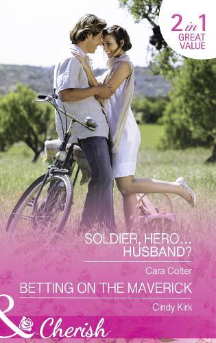 Soldier, Hero...Husband?: Soldier, Hero...Husband? (the Vineyards of Calanetti, Book 4) / Betting on the Maverick (Montana Mavericks: What Happened at the Weddi, Book 4) (Paperback)