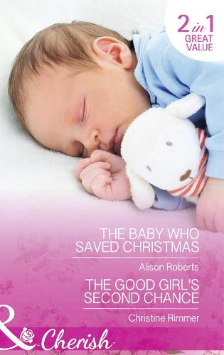 The Baby Who Saved Christmas: The Baby Who Saved Christmas / the Good Girl's Second Chance (Paperback)