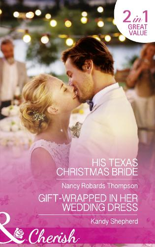 His Texas Christmas Bride: His Texas Christmas Bride / Gift-Wrapped in Her Wedding Dress - Celebrations, Inc. 9 (Paperback)