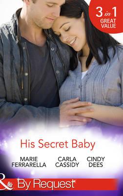 His Secret Baby: The Agent's Secret Baby / The Cowboy's Secret Twins / The Soldier's Secret Daughter - Top Secret Deliveries 1 (Paperback)