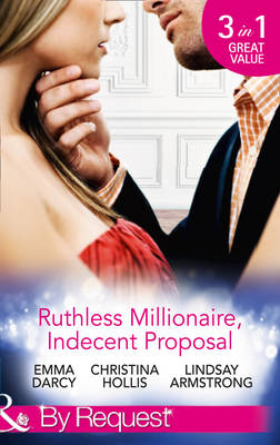 Ruthless Milllionaire, Indecent Proposal: An Offer She Can't Refuse / One Night in His Bed / When Only Diamonds Will Do (Paperback)