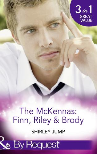 The Mckennas: Finn, Riley and Brody: One Day to Find a Husband (the Mckenna Brothers, Book 1) / How the Playboy Got Serious (the Mckenna Brothers, Book 2) / Return of the Last Mckenna (the Mckenna Brothers, Book 3) (Paperback)