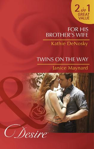 For His Brother's Wife: For His Brother's Wife (Texas Cattleman's Club: After the Storm, Book 8) / Twins on the Way (the Kavanaghs of Silver Glen, Book 4) (Paperback)