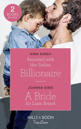 Reunited With Her Italian Billionaire: Reunited with Her Italian Billionaire / a Bride for Liam Brand (the Brands of Montana, Book 7) (Paperback)