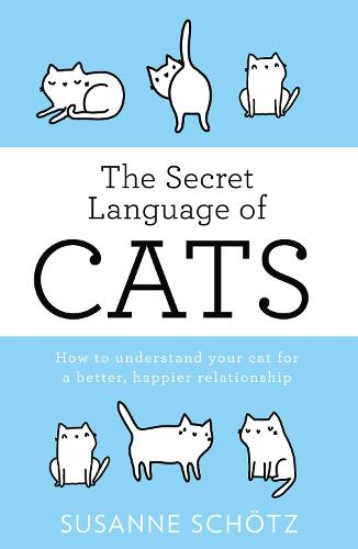 The Secret Language Of Cats: How to Understand Your Cat for a Better, Happier Relationship (Paperback)