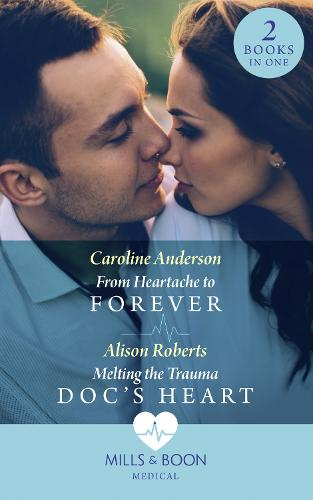 From Heartache To Forever / Melting The Trauma Doc's Heart: From Heartache to Forever (Yoxburgh Park Hospital) / Melting the Trauma DOC's Heart (Paperback)