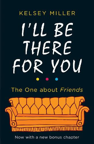 I'll Be There For You: The Ultimate Book for Friends Fans Everywhere (Paperback)