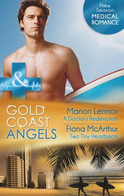 Gold Coast Angels: A Doctor's Redemption / Gold Coast Angels: Two Tiny Heartbeats - Mills & Boon Medical (Paperback)