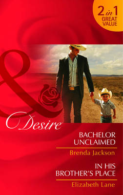 Bachelor Unclaimed / His Brother's Place - Mills & Boon Desire (Paperback)