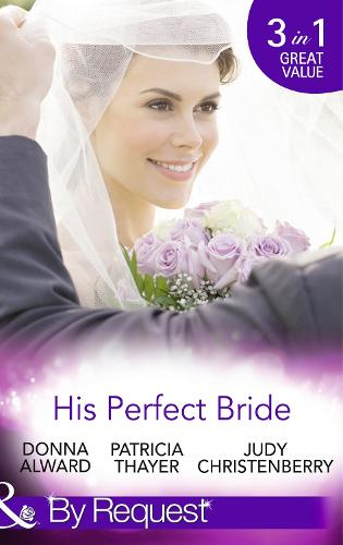 His Perfect Bride: Hired by the Cowboy / Wedding Bells at Wandering Creek / Coming Home to the Cattleman (Paperback)