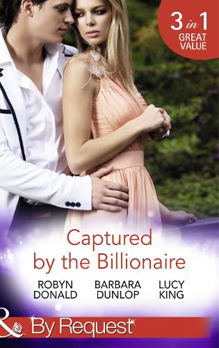 Captured by the Billionaire: Brooding Billionaire, Impoverished Princess / Beauty and the Billionaire / Propositioned by the Billionaire - Rescued by the Rich Man 2 (Paperback)