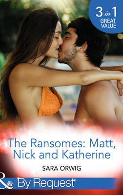 The Ransomes: Matt, Nick and Katherine: Pregnant with the First Heir / Revenge of the Second Son / Scandals from the Third Bride - The Wealthy Ransomes 1 (Paperback)