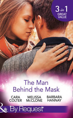 The Man Behind The Mask: How to Melt a Frozen Heart / the Man Behind the Pinstripes / Falling for Mr Mysterious (Paperback)