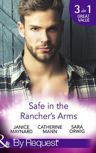 Safe In The Rancher's Arms: Stranded with the Rancher / Sheltered by the Millionaire / Pregnant by the Texan (Paperback)