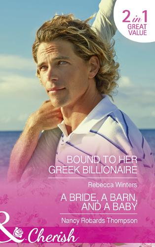 Bound To Her Greek Billionaire: Bound to Her Greek Billionaire (the Billionaire's Club, Book 2) / a Bride, a Barn, and a Baby (Celebration, Tx, Book 2) (Paperback)