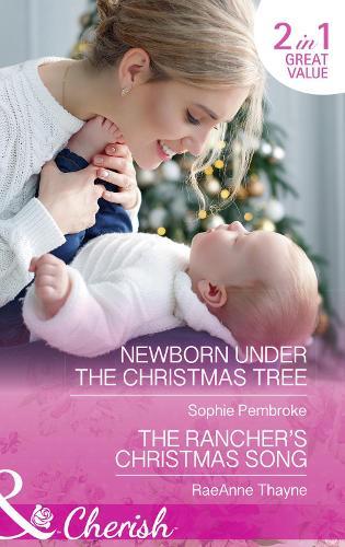 Newborn Under The Christmas Tree: Newborn Under the Christmas Tree / the Rancher's Christmas Song (the Cowboys of Cold Creek, Book 16) (Paperback)
