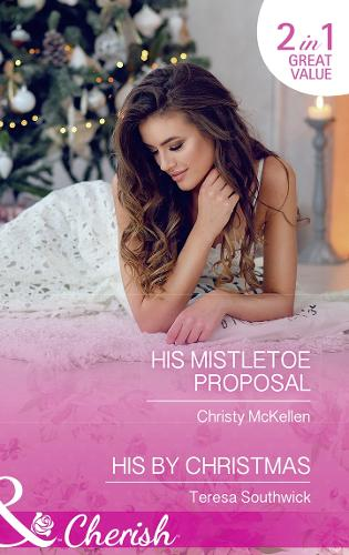 His Mistletoe Proposal: His Mistletoe Proposal / His by Christmas (the Bachelors of Blackwater Lake, Book 11) (Paperback)