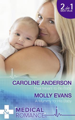 Their Meant-To-Be Baby: Their Meant-to-be Baby / a Mummy for His Baby - Yoxburgh Park Hospital (Paperback)
