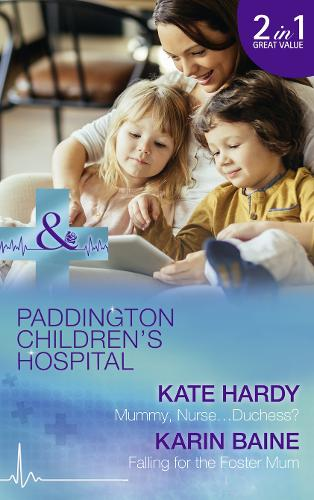 Mummy, Nurse...Duchess?: Mummy, Nurse...Duchess? (Paddington Children's Hospital, Book 3) / Falling for the Foster Mum (Paddington Children's Hospital, Book 4) (Paperback)