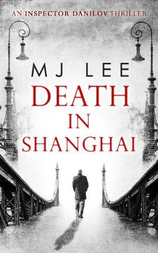 Death In Shanghai - An Inspector Danilov Historical Thriller Book 1 (Paperback)