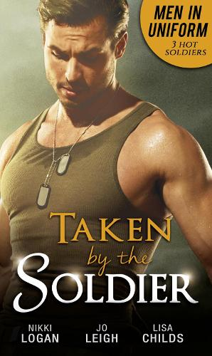 Men In Uniform: Taken By The Soldier: The Soldier's Untamed Heart / Closer... / Groom Under Fire (Paperback)