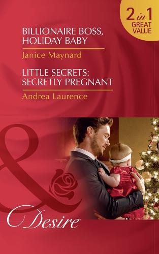 Billionaire Boss, Holiday Baby: Billionaire Boss, Holiday Baby (Billionaires and Babies, Book 88) / Little Secrets: Secretly Pregnant (Little Secrets, Book 4) (Paperback)