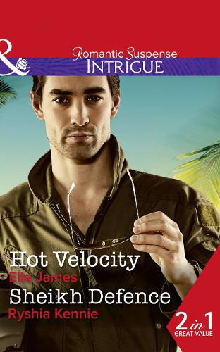 Hot Velocity: Hot Velocity (Ballistic Cowboys, Book 4) / Sheikh Defence (Desert Justice, Book 4) (Paperback)