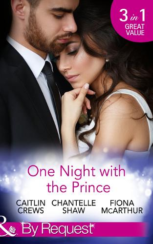 One Night With The Prince: A Royal without Rules (Royal & Ruthless, Book 2) / a Night in the Prince's Bed / the Prince Who Charmed Her (Paperback)