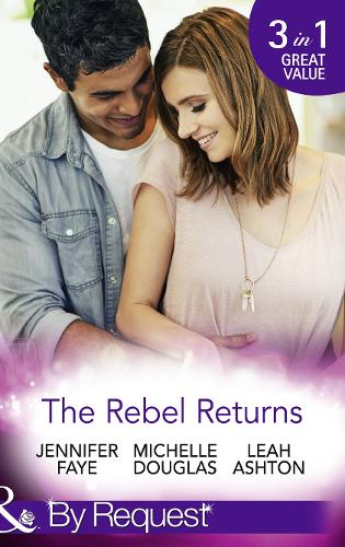 The Rebel Returns: The Return of the Rebel / Her Irresistible Protector / Why Resist a Rebel? (Paperback)