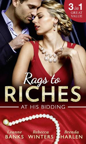 Rags To Riches: At His Bidding: A Home for Nobody's Princess / the Rancher's Housekeeper / Prince Daddy & the Nanny (Paperback)