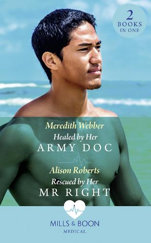 Healed By Her Army Doc: Healed by Her Army DOC (Bondi Bay Heroes) / Rescued by Her Mr Right (Bondi Bay Heroes) (Paperback)