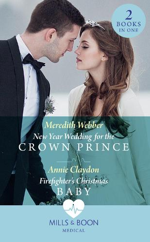 New Year Wedding For The Crown Prince: New Year Wedding for the Crown Prince / Firefighter's Christmas Baby (Paperback)
