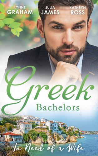 Greek Bachelors: In Need Of A Wife: Christakis's Rebellious Wife / Greek Tycoon, Waitress Wife / the Mediterranean's Wife by Contract (Paperback)