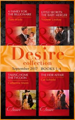 Desire September 2017 Books 1 - 4: A Family for the Billionaire (Billionaires and Babies, Book 87) / Little Secrets: the Baby Merger (Little Secrets, Book 3) / Taking Home the Tycoon (Texas Cattleman's Club: Blackmail, Book 9) / the Heir Affair (LAS Vegas Nights, Book 6) - Billionaires and Babies 87 (Paperback)