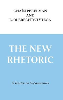 The New Rhetoric: A Treatise on Argumentation (Hardback)