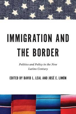 Immigration and the Border: Politics and Policy in the New Latino Century (Paperback)